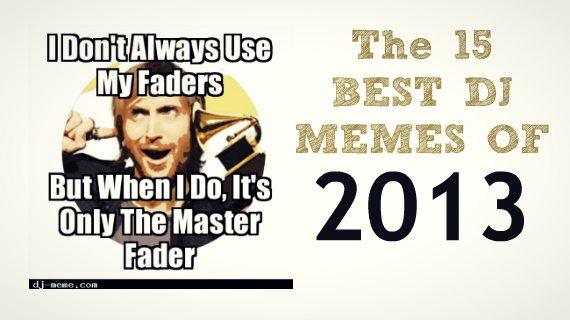 THE TOP 15 DJ MEMES OF 2013